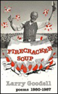 Firecracker Soup: Poems 1980-1987 - Larry Goodell