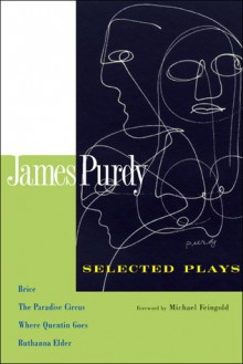 Selected Plays: Brice, The Paradise Circus, Where Quentin Goes, and Ruthanna Elder - James and Michael Feingold, Christopher Lane, John Uecker Purdy, Christopher Lane, John Uecker, Michael Feingold