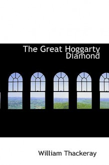Great Hoggarty Diamond, the (Large Print) - William Makepeace Thackeray