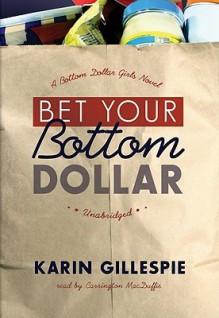 Bet Your Bottom Dollar (Library Edition) (Bottom Dollar Girls) - Karin Gillepsie, Carrington MacDuffie