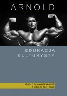 Edukacja kulturysty - Arnold Schwarzenegger