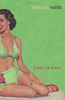 Liars in Love - Richard Yates