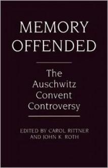 Memory Offended - Carol Rittner, John K. Roth (Editor), Carol Ann Rittner