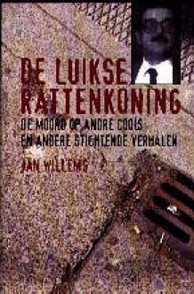 De Luikse rattenkoning: De moord op Andre Cools en andere stichtende verhalen - Jan Willems