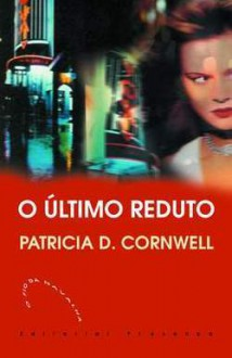 O Último Reduto (Kay Scarpetta, #11) - Patricia Cornwell