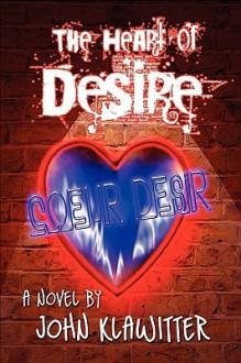 The Heart of Desire - John Klawitter