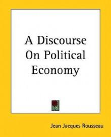 A Discourse on Political Economy - Jean-Jacques Rousseau