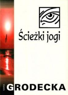 Ścieżki jogi - Maria Grodecka