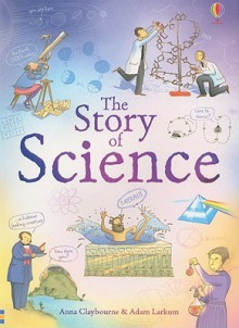 The Story of Science: Internet Referenced - Anna Claybourne, Jane Chisholm, Adam Larkum