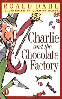 Charlie and the Chocolate Factory - Roald Dahl,Quentin Blake