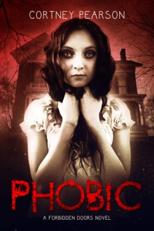 Phobic (The Forbidden Doors #1) - Cortney Pearson
