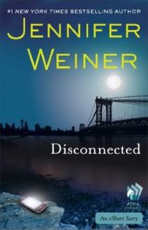 Disconnected: An eShort Story - Jennifer Weiner