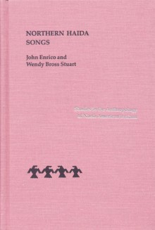 Northern Haida Songs (Studies in the Anthropology of North Ame) - John Enrico