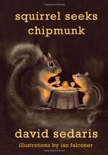 Squirrel Seeks Chipmunk: A Modest Bestiary - David Sedaris, Ian Falconer