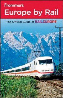 Frommer's Europe by Rail (Frommer's Complete Guides) - Amy Eckert, Dardis McNamee, Christopher N. Anderson, George McDonald, Mark Baker, Ryan James, Darwin Porter, Danforth Prince, Naomi P. Kraus