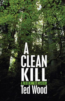 A Clean Kill (Reid Bennett, #10) - Ted Wood