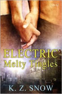 Electric Melty Tingles - K. Z. Snow
