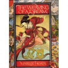 The Weaving of a Dream - Marilee Heyer