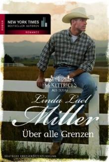 Die McKettricks aus Texas: Über alle Grenzen (German Edition) - Linda Lael Miller, Christian Trautmann
