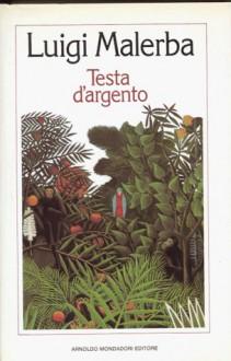Testa d'argento - Luigi Malerba