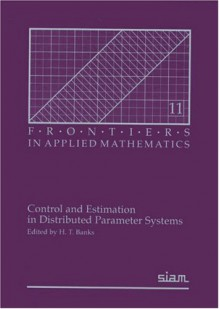 Control And Estimation In Distributed Parameter Systems - H.T. Banks