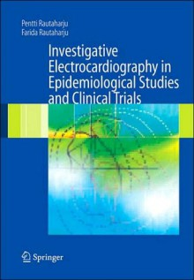 Investigative Electrocardiography in Epidemiological Studies and Clinical Trials (NOOKstudy eTextbook) - Pentti Rautaharju, Farida Rautaharju