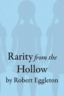 Rarity from the Hollow - Robert Eggleton