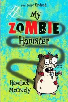 My Zombie Hamster - Havelock McCreely