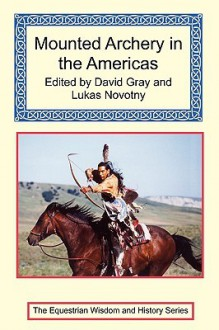 Mounted Archery in the Americas - David Gray