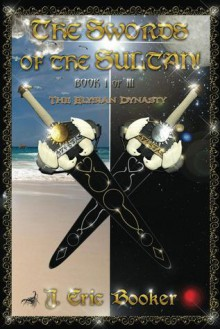 The Swords of the Sultan! - J. Eric Booker
