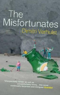 The Misfortunates - Dimitri Verhulst,David Colmer