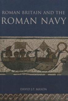 Roman Britain and the Roman Navy - David J.P. Mason