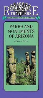 Parks and Monuments of Arizona: A Scenic Guide/Arizona Traveler Guidebooks (American Traveler Series) - Deborahann Smith