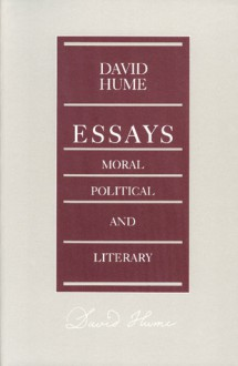 Essays: Moral, Political and Literary - David Hume