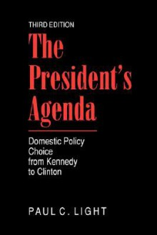The President's Agenda: Domestic Policy Choice from Kennedy to Clinton - Paul Charles Light