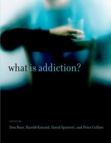What Is Addiction? - Don Ross, Peter Collins, Harold Kincaid, David Spurrett