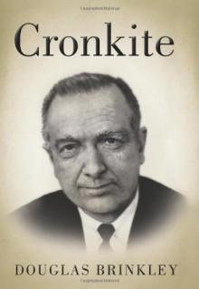 Cronkite - Douglas Brinkley