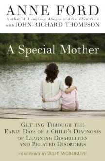 A Special Mother: Getting Through the Early Days of a Child's Diagnosis of Learning Disabilities and Related Disorders - Anne Ford, John-Richard Thompson