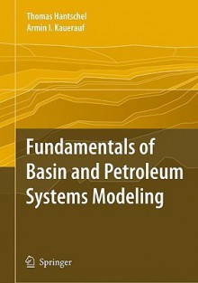 Fundamentals Of Basin And Petroleum Systems Modeling - Thomas Hantschel, Armin I. Kauerauf