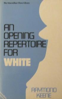 An Opening Repertoire For White - Raymond D. Keene, Byron Jacobs