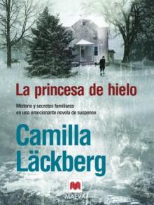 La princesa de hielo/ The Ice Princess (Spanish Edition) - Camilla Läckberg