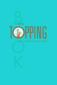 The New Topping Book - 'Dossie Easton', 'Janet Hardy'
