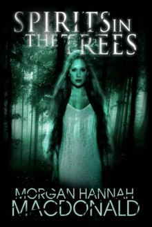 Spirits in the Trees (The Spirits Trilogy #1) - Morgan Hannah MacDonald