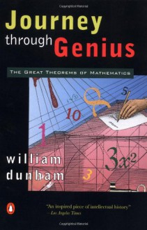 Journey through Genius: The Great Theorems of Mathematics - William Dunham