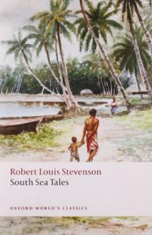 South Sea Tales (Oxford World's Classics) - Robert Louis Stevenson