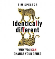 Identically Different: Why You Can Change Your Genes - Tim Spector