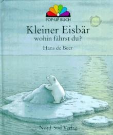 Kleiner Eisbär, wohin fährst Du? - Hans de Beer