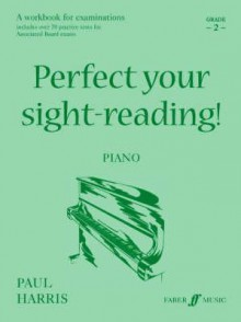 Perfect Your Sight-Reading! Piano, Grade 2: A Workbook for Examinations - Paul Harris