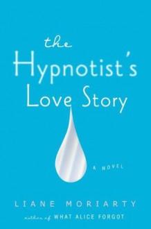 The Hypnotist's Love Story - Liane Moriarty