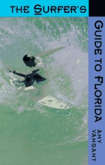 The Surfer's Guide to Florida - Amy Vansant